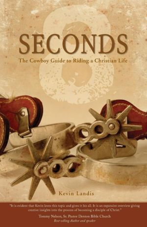 8 Seconds: The Cowboy Guide to Riding the Christian Life - Kevin Landis