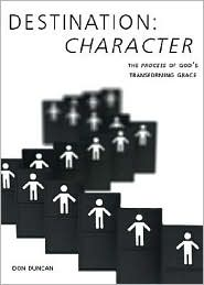 Destination Character: The Process of God's Transforming Grace - Don Duncan