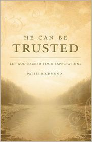 He Can Be Trusted: Let God Exceed Your Expectations - Pattie Richmond