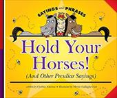 Hold Your Horses!: (And Other Peculiar Sayings) - Amoroso, Cynthia / Gallagher-Cole, Mernie