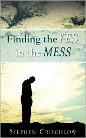 Finding The Yes In The Mess - Stephen Critchlow