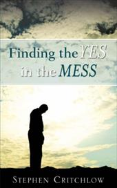 Finding the Yes in the Mess - Critchlow, Stephen
