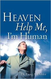 Heaven Help Me, I'm Human - Craig A. Dahler