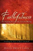 Faithfulness, the Surprising Key to a Life of Joy and Meaning