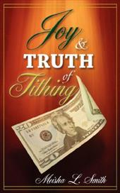 Joy and Truth of Tithing - Smith, Meisha L.