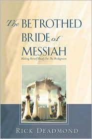 The Betrothed Bride Of Messiah - Rick Deadmond
