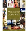 How to Balance Your Life God?'s Way - Traci L Warren