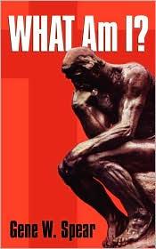 What Am I? - Gene W. Spear