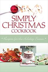 Simply Christmas Cookbook: Recipes for the Holiday Season - Tipton, Marla