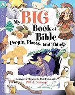 My Big Book of Bible People, Places, and Things: Almost Everything in the Bible from A to Z