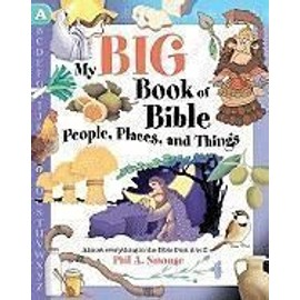 My Big Book of Bible People, Places, and Things: Almost Everything in the Bible from A to Z - Phil A. Smouse