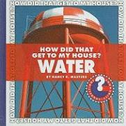 How Did That Get to My House? Water