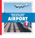 How Did They Build That? Airport - Matt Mullins