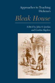 Approaches to Teaching Dickens's Bleak House - Gordon Bigelow