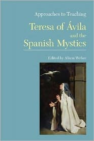 Approaches to Teaching Teresa of Avila and the Spanish Mystics - Alison Weber
