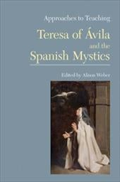 Approaches to Teaching Teresa of Avila and the Spanish Mystics - Weber, Alison