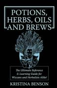 Potions, Herbs, Oils and Brews: Wicca Potions, Wiica Herbs, Wicca Oils and Wicca Brews for the Solitary Wiccan Practitioner