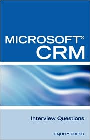 Microsoft(r) Crm Interview Questions: Unofficial Microsoft Dynamicst Crm Certification Review