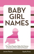 Baby Girl Names: The Most Popular Baby Girl Names in America from 1900 to Present - Flexser, Jenni