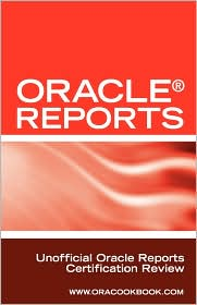 Oracle Reports Interview Questions, Answers, and Explanations: Oracle Reports Certification Review