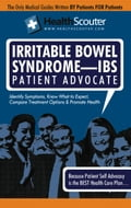 HealthScouter Irritable Bowel Syndrome - IBS: IBS Symptoms and IBS Treatment: Irritable Bowel Syndrome Patient Advocate Guide with Tips for IBS (Healt - Wong, Kathy