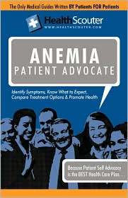 Healthscouter Anemia: Symptoms of Anemia and Signs of Anemia: Anemia Patient Advocate - Shana McKibbin (Editor)
