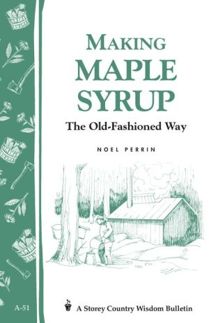 Making Maple Syrup: Storey's Country Wisdom Bulletin A-51 - Noel Perrin