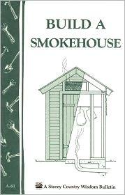 Build a Smokehouse: Storey Country Wisdom Bulletin A-81 - Ed Epstein