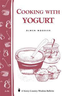 Cooking With Yogurt: Storey's Country Wisdom Bulletin A-86 - Olwen Woodier