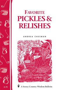 Favorite Pickles & Relishes: Storey's Country Wisdom Bulletin A-91 - Andrea Chesman