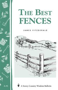 The Best Fences: Storey's Country Wisdom Bulletin A-92 - James Fitzgerald