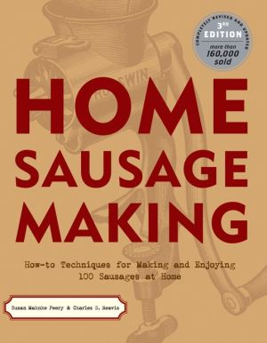 Home Sausage Making: How-To Techniques for Making and Enjoying 100 Sausages at Home - Susan Mahnke Peery, Charles G. Reavis