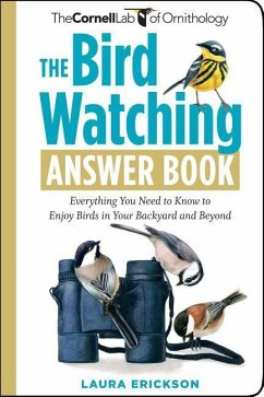 The Bird Watching Answer Book: Everything You Need to Know to Enjoy Birds in Your Backyard and Beyond - Erickson, Laura