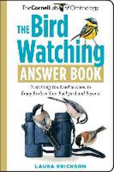 The Bird Watching Answer Book: Everything You Need to Know to Enjoy Birds in Your Backyard and Beyond (Cornell Lab of Ornithology) - Laura Erickson