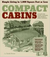 Compact Cabins: Simple Living in 1,000 Square Feet or Less - Rowan, Gerald