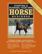 Starting & Running Your Own Horse Business: Marketing strategies, money-saving tips, and profitable program ideas