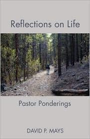 Reflections on Life: Pastor Ponderings - David P. Mays
