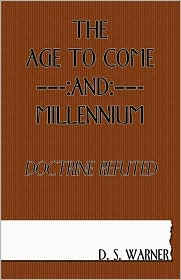 The age to come and Millennium: Doctrine Refuted