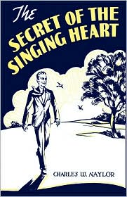 Secret Of The Singing Heart, The - Charles W. Naylor