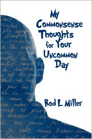 My Commonsense Thoughts For Your Uncommon Day - Rod L. Miller