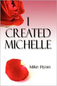 I Created Michelle - Mike Ryan