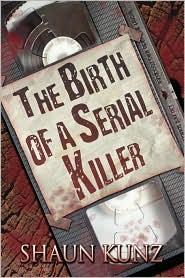 The Birth Of A Serial Killer - Shaun Kunz