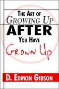 The Art of Growing Up After You Have Grown Up