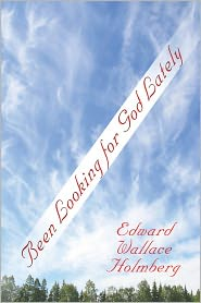 Been Looking For God Lately - Edward Wallace Holmberg
