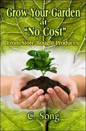 """Grow Your Garden at """"No Cost"""": From Store-Bought Produces - Song, C."""