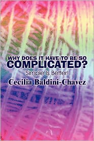 Why Does It Have To Be So Complicated? - Cecilia Baldini-Chavez, Ceclilia Baldini-Chavez