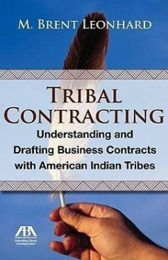 Tribal Contracting: Understanding and Drafting Business Contracts with American Indian Tribes - Leonhard, M. Brent Leonhard, Brent M.