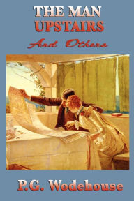 The Man Upstairs and Others - P. G. Wodehouse