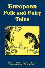 European Folk And Fairy Tales - Joseph Jacobs (Editor), John D. Batten (Illustrator)
