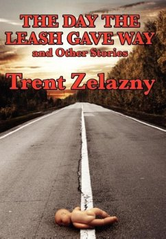 The Day the Leash Gave Way and Other Stories - Zelazny, Trent